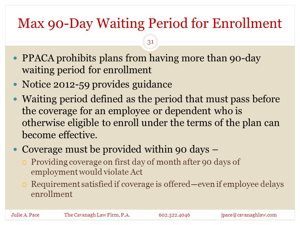 Max 90-Day Waiting Period for Enrollment Julie A. Pace The Cavanagh Law Firm, P.A.