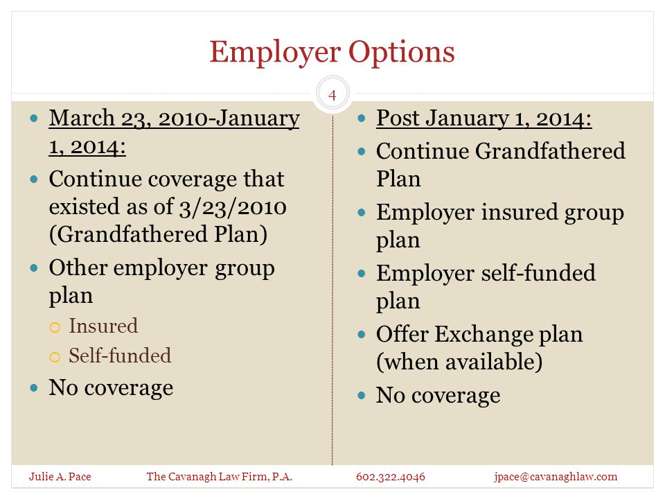 Grandfathered health plan is defined as  any group health plan or individual health insurance coverage  in which an individual was enrolled on March 23, 2010 Whether plan is Grandfathered is relevant to determining the coverage obligations of the employer and the plans, which may help control costs of grandfathered plans.