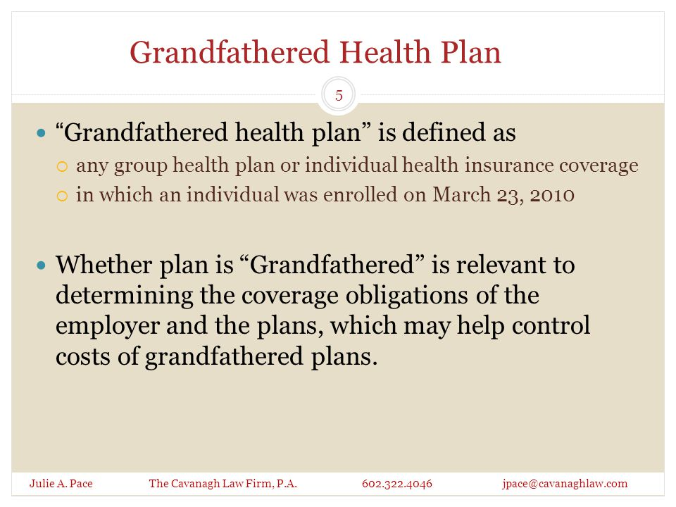 Grandfathered Health Plan New employees and their families may enroll in a Grandfathered Health Plan after March 23, 2010 Family members may enroll in Grandfathered Health Plan after March 23,2010, if such enrollment was permitted under the terms in effect as of March 23, 2010 Julie A.