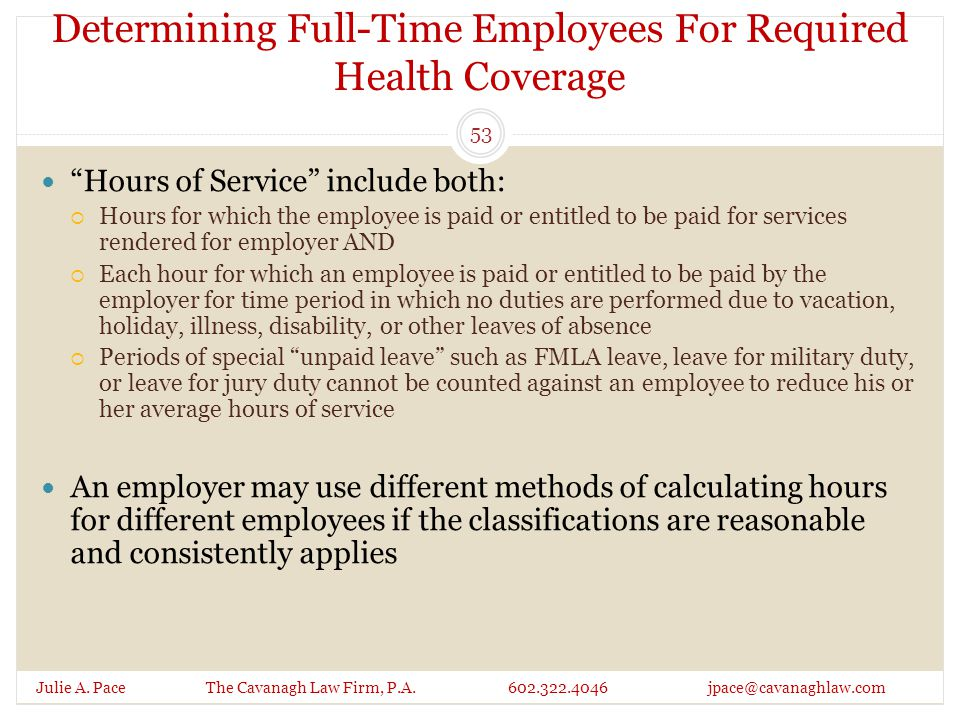 """Determining Full-Time Employees For Required Health Coverage Julie A. Pace The Cavanagh Law Firm, P.A. 602.322.4046 jpace@cavanaghlaw.com """"Hours of Se"""