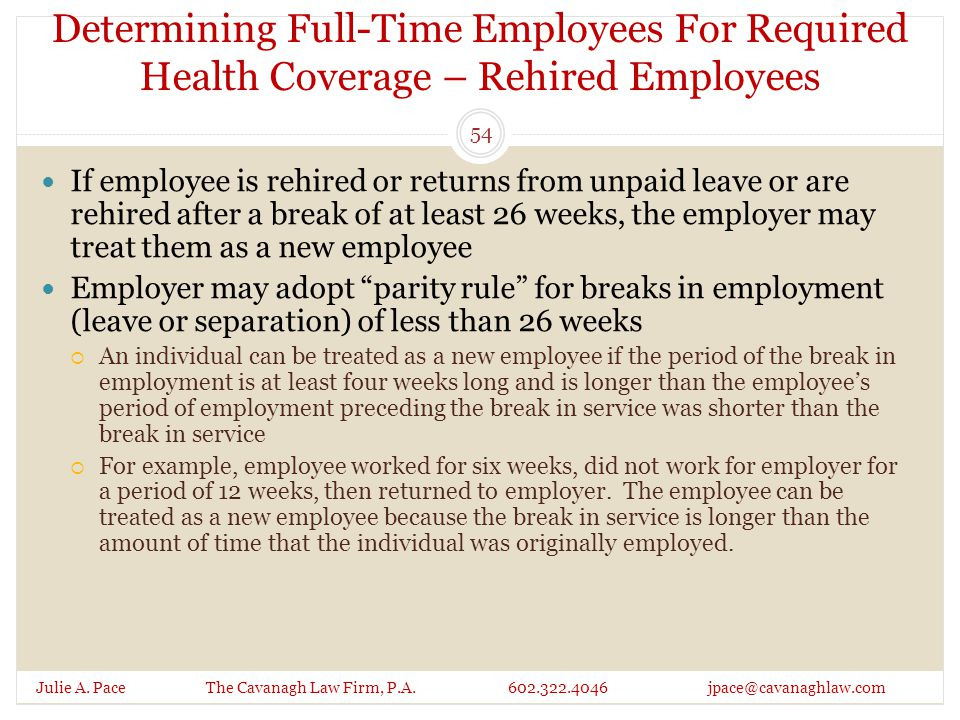 Determining Full-Time Employees For Required Health Coverage – Rehired Employees Julie A. Pace The Cavanagh Law Firm, P.A. 602.322.4046 jpace@cavanagh