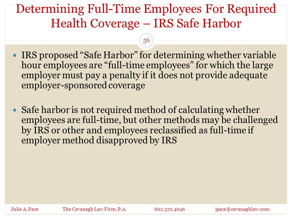 Determining Full-Time Employees For Required Health Coverage – IRS Safe Harbor Julie A. Pace The Cavanagh Law Firm, P.A. 602.322.4046 jpace@cavanaghla