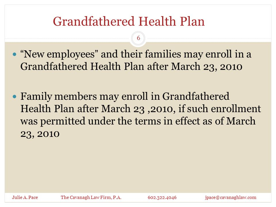 """Grandfathered Health Plan """"New employees"""" and their families may enroll in a Grandfathered Health Plan after March 23, 2010 Family members may enroll"""