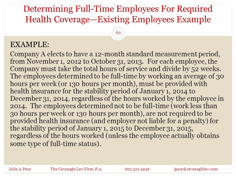 Determining Full-Time Employees For Required Health Coverage—Existing Employees Example Julie A. Pace The Cavanagh Law Firm, P.A. 602.322.4046 jpace@c