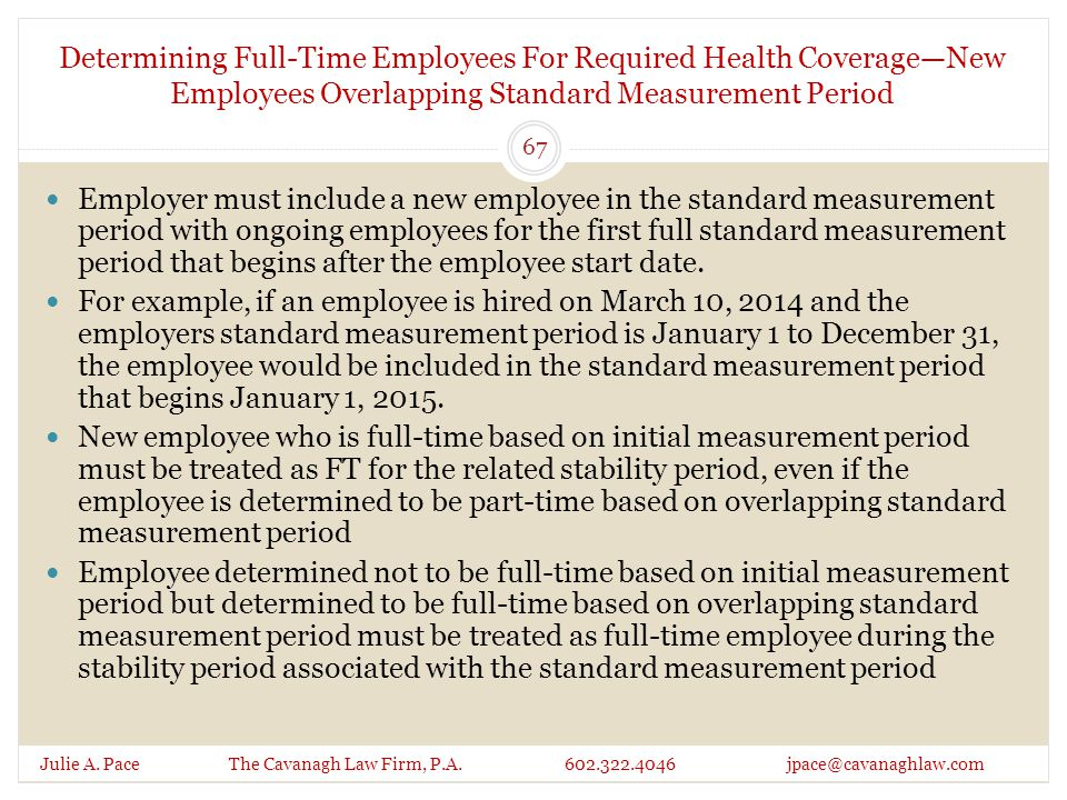 Determining Full-Time Employees For Required Health Coverage—New Employees Overlapping Standard Measurement Period Julie A. Pace The Cavanagh Law Firm