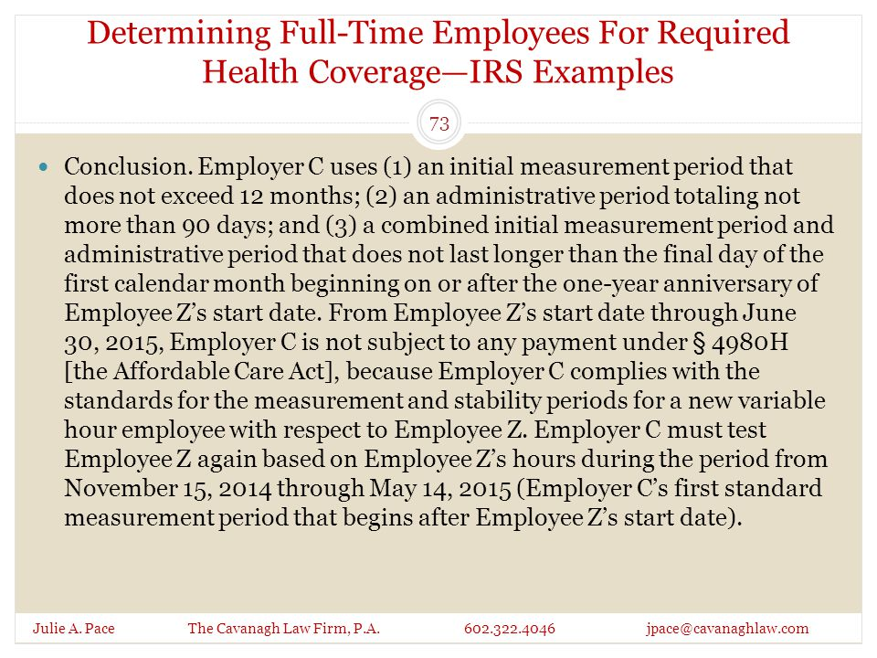 Determining Full-Time Employees For Required Health Coverage—IRS Examples Julie A. Pace The Cavanagh Law Firm, P.A. 602.322.4046 jpace@cavanaghlaw.com