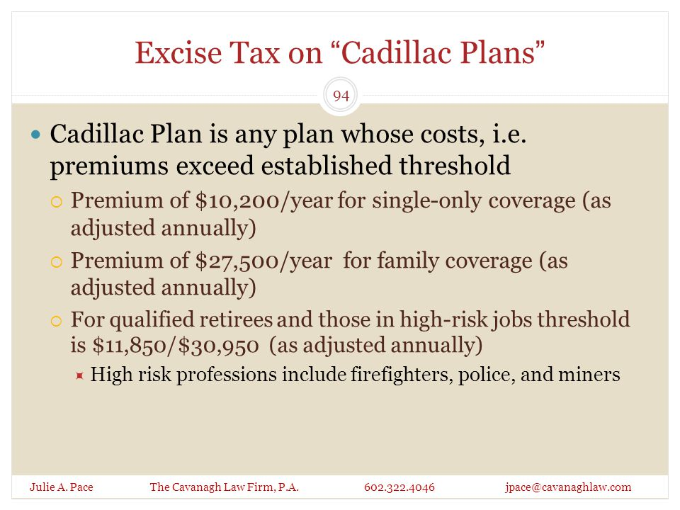 """Excise Tax on """"Cadillac Plans"""" Julie A. Pace The Cavanagh Law Firm, P.A. 602.322.4046 jpace@cavanaghlaw.com Cadillac Plan is any plan whose costs, i.e"""