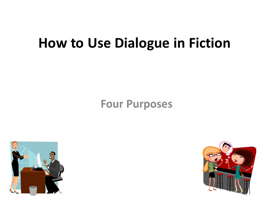How to Use Dialogue in Fiction Four Purposes