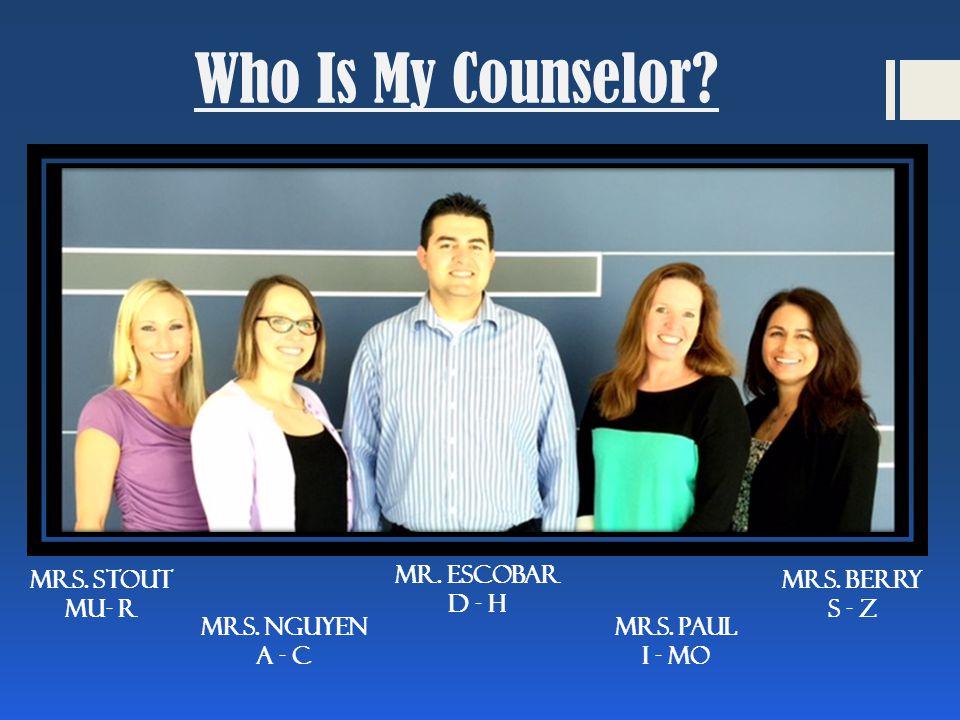 Who Is My Counselor. Mrs. Stout Mu- R Mrs. NGUYEN A - C Mr.