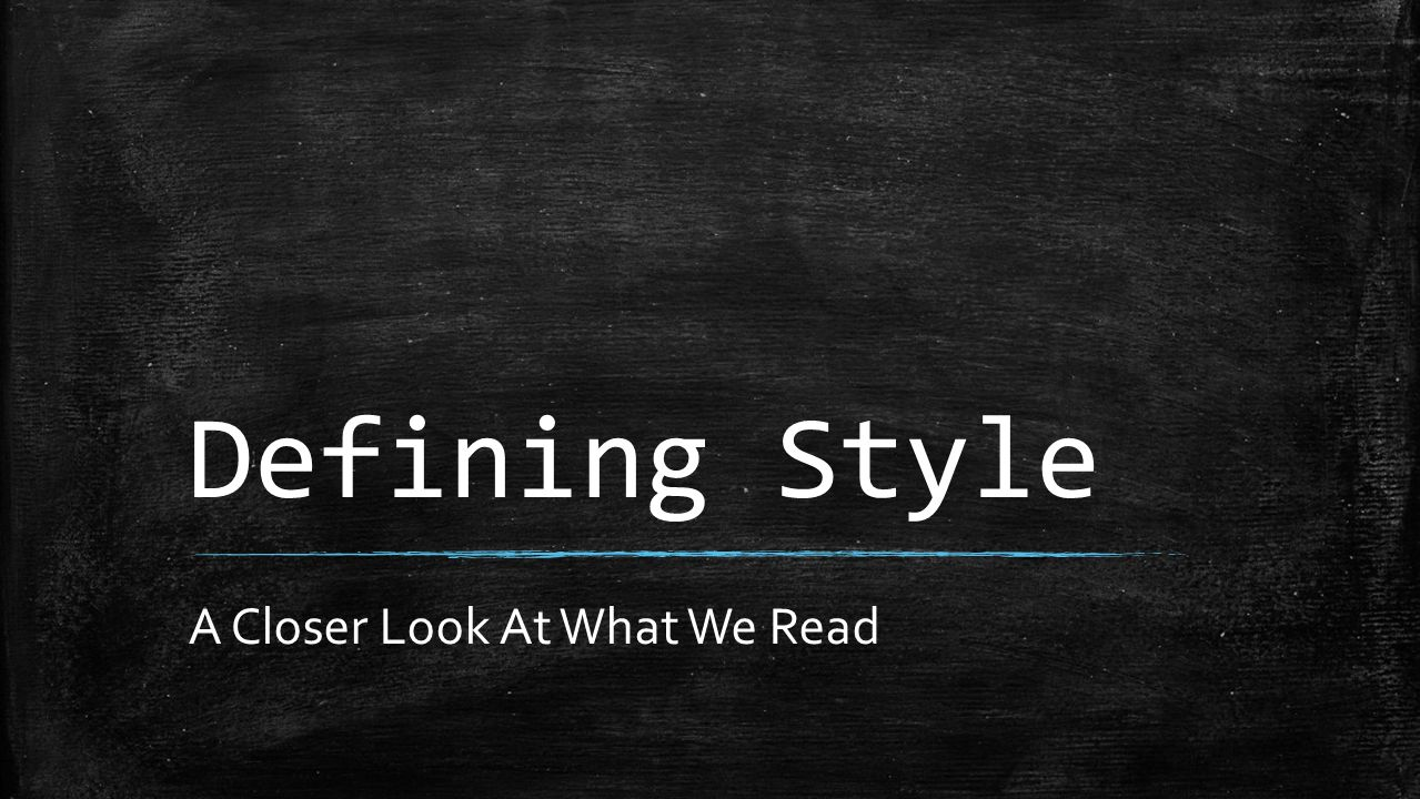 Defining Style A Closer Look At What We Read