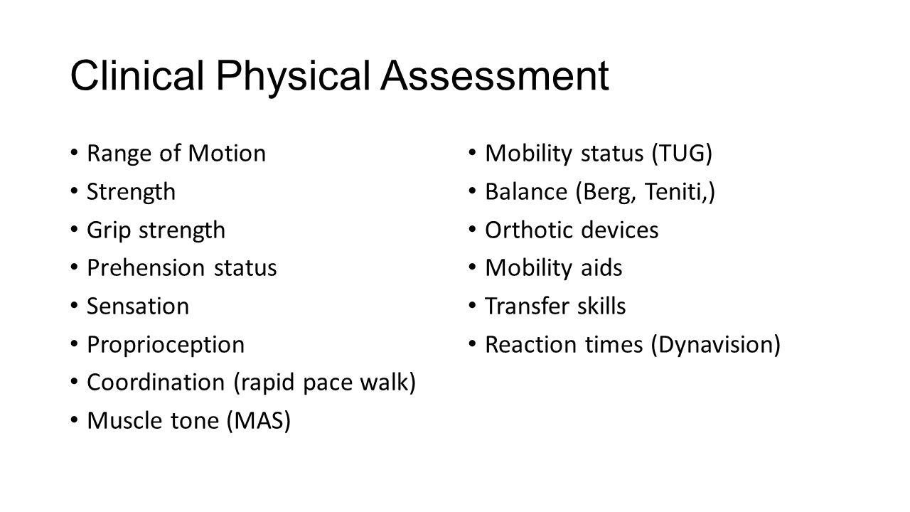 Clinical Physical Assessment Range of Motion Strength Grip strength Prehension status Sensation Proprioception Coordination (rapid pace walk) Muscle t