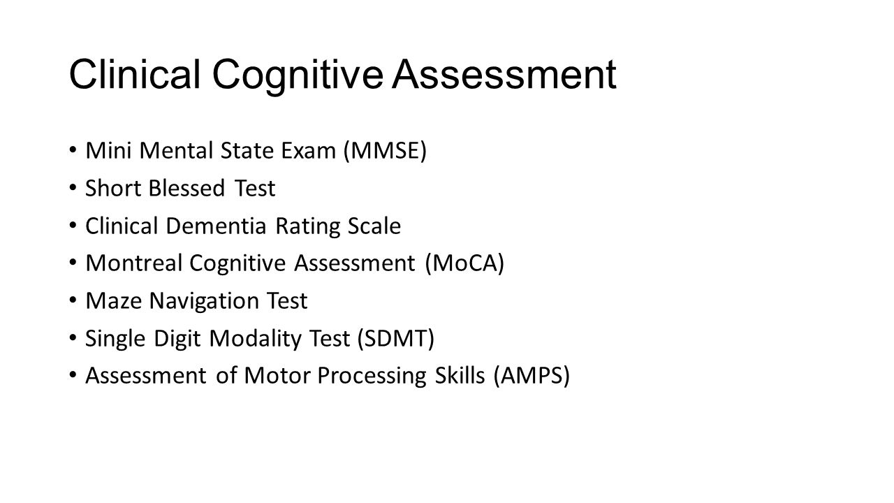 Clinical Cognitive Assessment Mini Mental State Exam (MMSE) Short Blessed Test Clinical Dementia Rating Scale Montreal Cognitive Assessment (MoCA) Maz