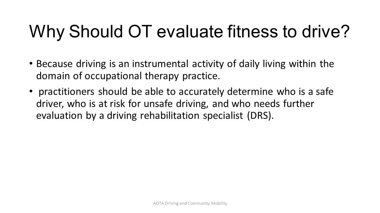 Why Should OT evaluate fitness to drive? Because driving is an instrumental activity of daily living within the domain of occupational therapy practic