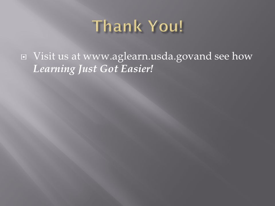  Visit us at www.aglearn.usda.govand see how Learning Just Got Easier!