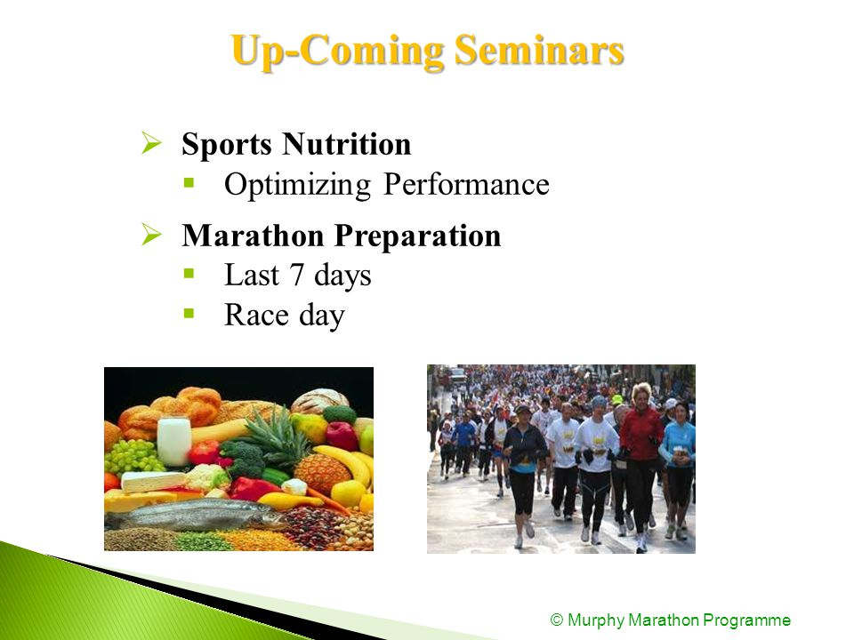 Up-ComingSeminars Up-Coming Seminars  Sports Nutrition  Optimizing Performance  Marathon Preparation  Last 7 days  Race day © Murphy Marathon Programme