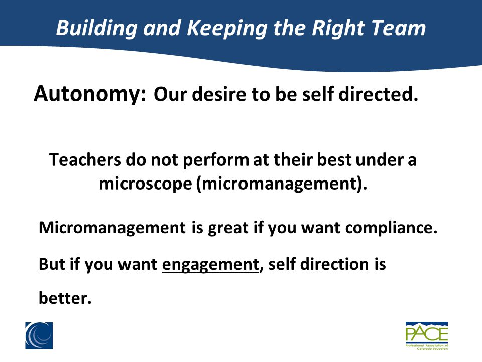 Building and Keeping the Right Team Autonomy: Our desire to be self directed.