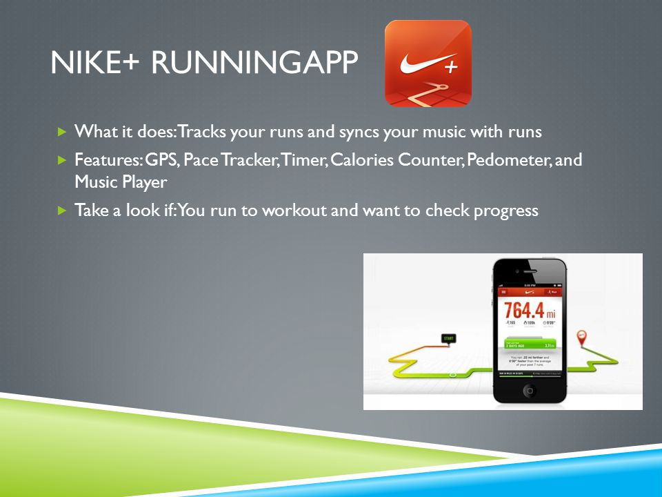 NIKE+ RUNNINGAPP  What it does: Tracks your runs and syncs your music with runs  Features: GPS, Pace Tracker, Timer, Calories Counter, Pedometer, and Music Player  Take a look if: You run to workout and want to check progress
