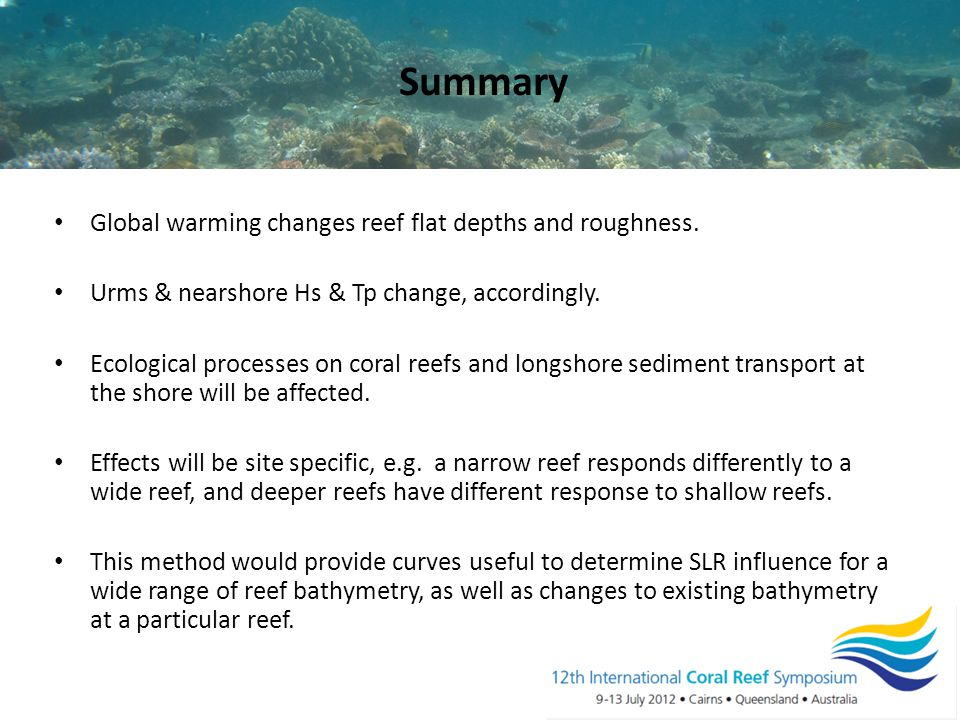 Global warming changes reef flat depths and roughness. Urms & nearshore Hs & Tp change, accordingly. Ecological processes on coral reefs and longshore