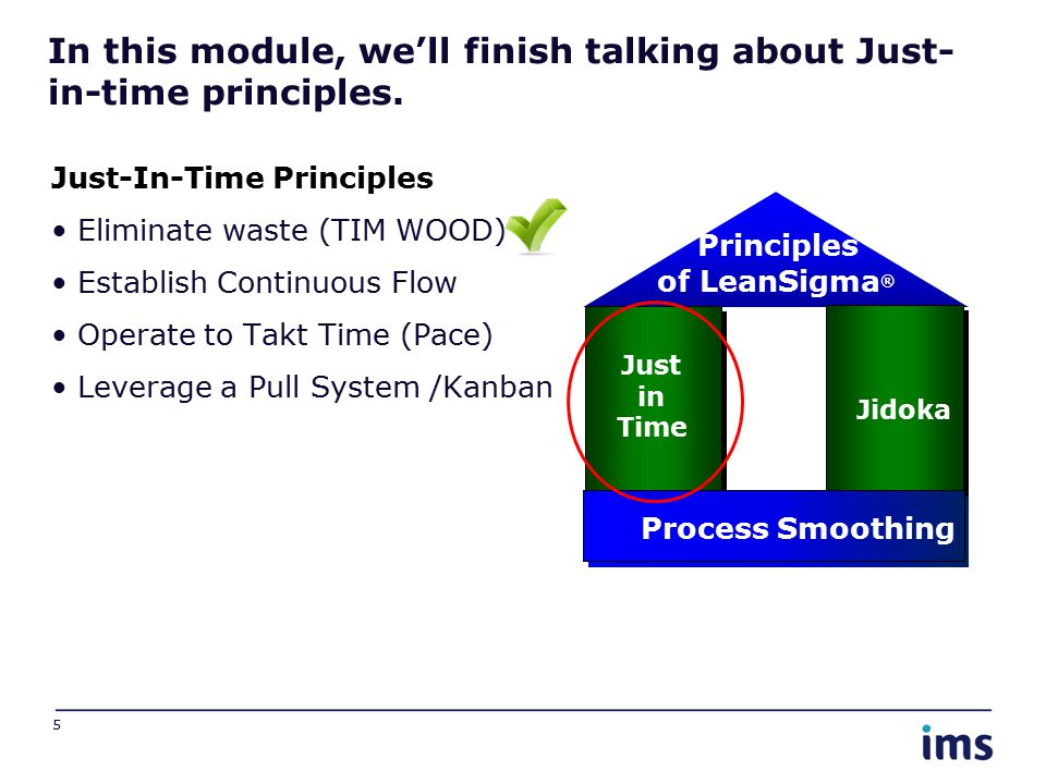 In this module, we'll finish talking about Just- in-time principles. Just-In-Time Principles Eliminate waste (TIM WOOD) Establish Continuous Flow Oper
