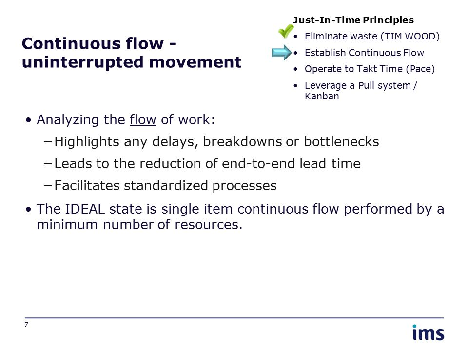 Continuous flow - uninterrupted movement Analyzing the flow of work: −Highlights any delays, breakdowns or bottlenecks −Leads to the reduction of end-