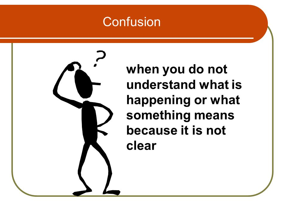 Confusion when you do not understand what is happening or what something means because it is not clear