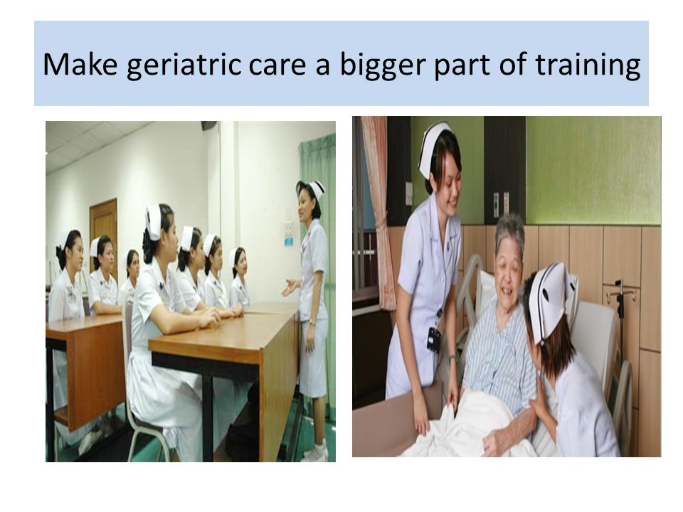 Make geriatric care a bigger part of training