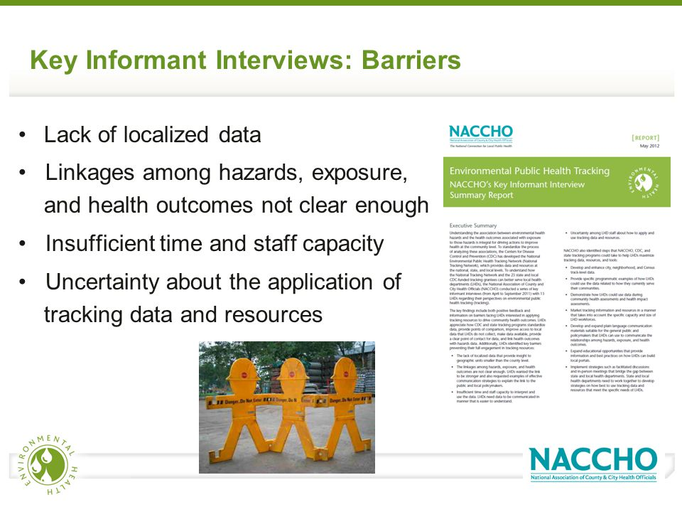 Key Informant Interviews: Barriers Lack of localized data Linkages among hazards, exposure, and health outcomes not clear enough Insufficient time and staff capacity Uncertainty about the application of tracking data and resources