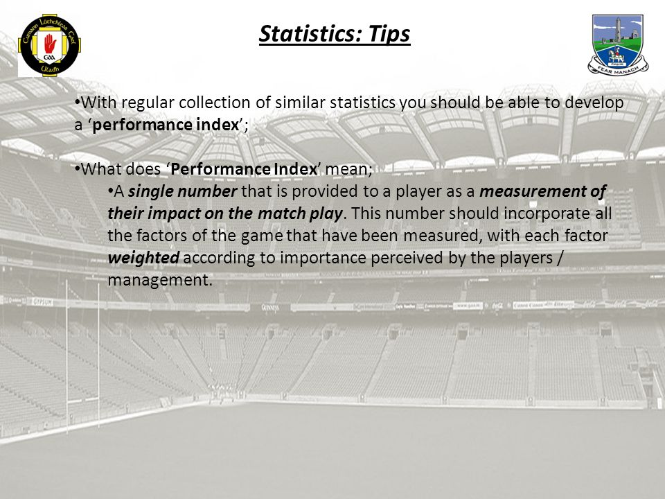 Statistics: Tips With regular collection of similar statistics you should be able to develop a 'performance index'; What does 'Performance Index' mean; A single number that is provided to a player as a measurement of their impact on the match play.
