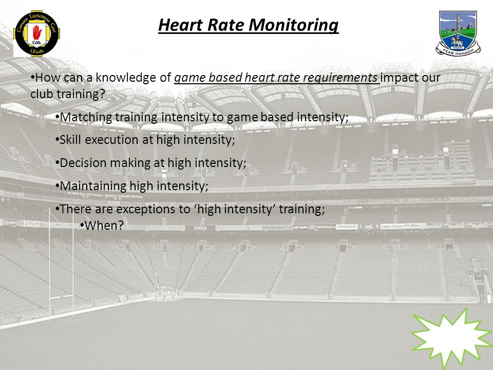 Heart Rate Monitoring How can a knowledge of game based heart rate requirements impact our club training.