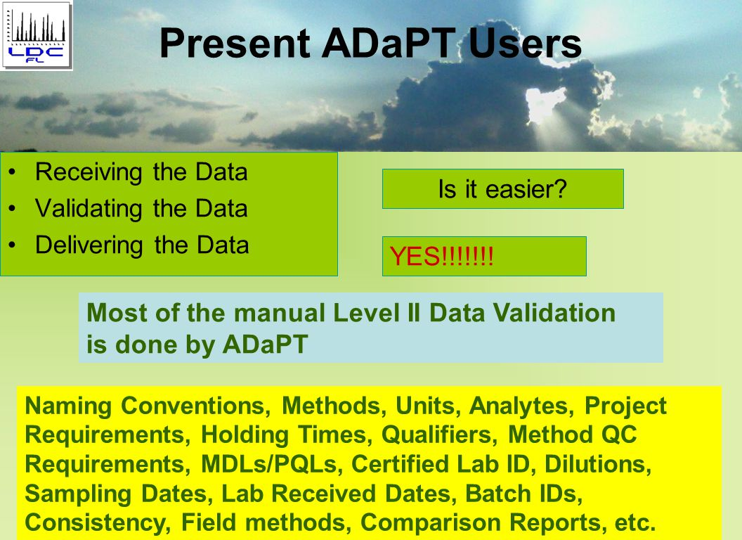Present ADaPT Users Receiving the Data Validating the Data Delivering the Data Is it easier.