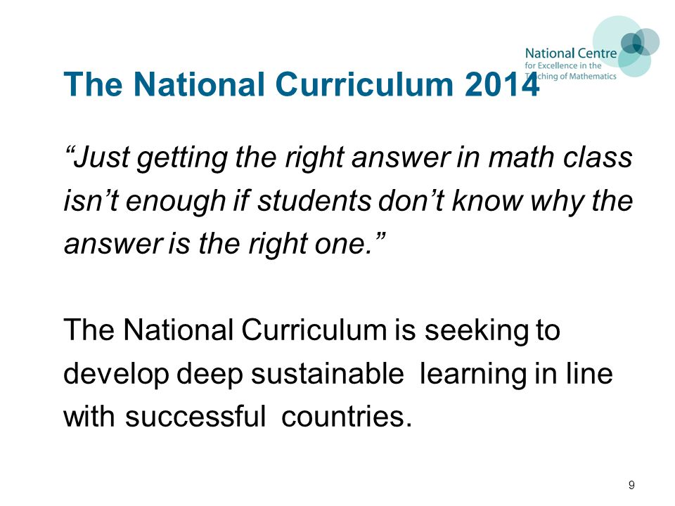 """The National Curriculum 2014 """"Just getting the right answer in math class isn't enough if students don't know why the answer is the right one."""" The Na"""