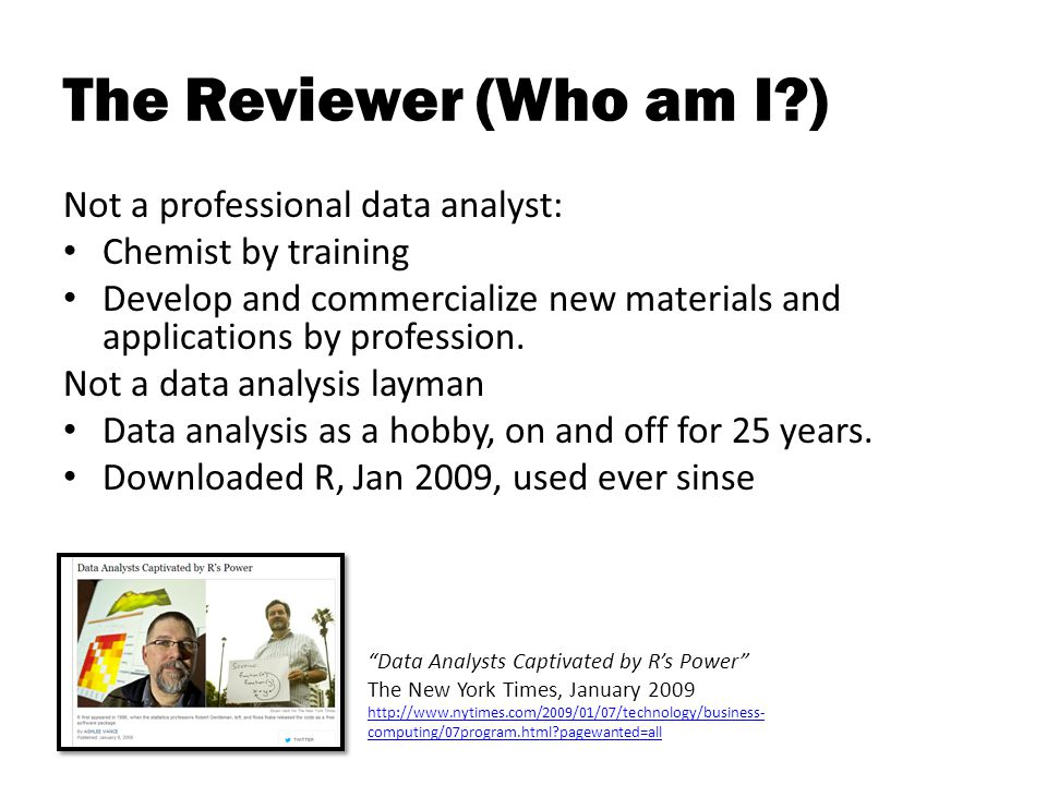 The Reviewer (Who am I ) Not a professional data analyst: Chemist by training Develop and commercialize new materials and applications by profession.
