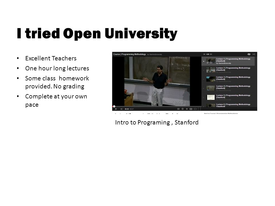 I tried Open University Excellent Teachers One hour long lectures Some class homework provided.