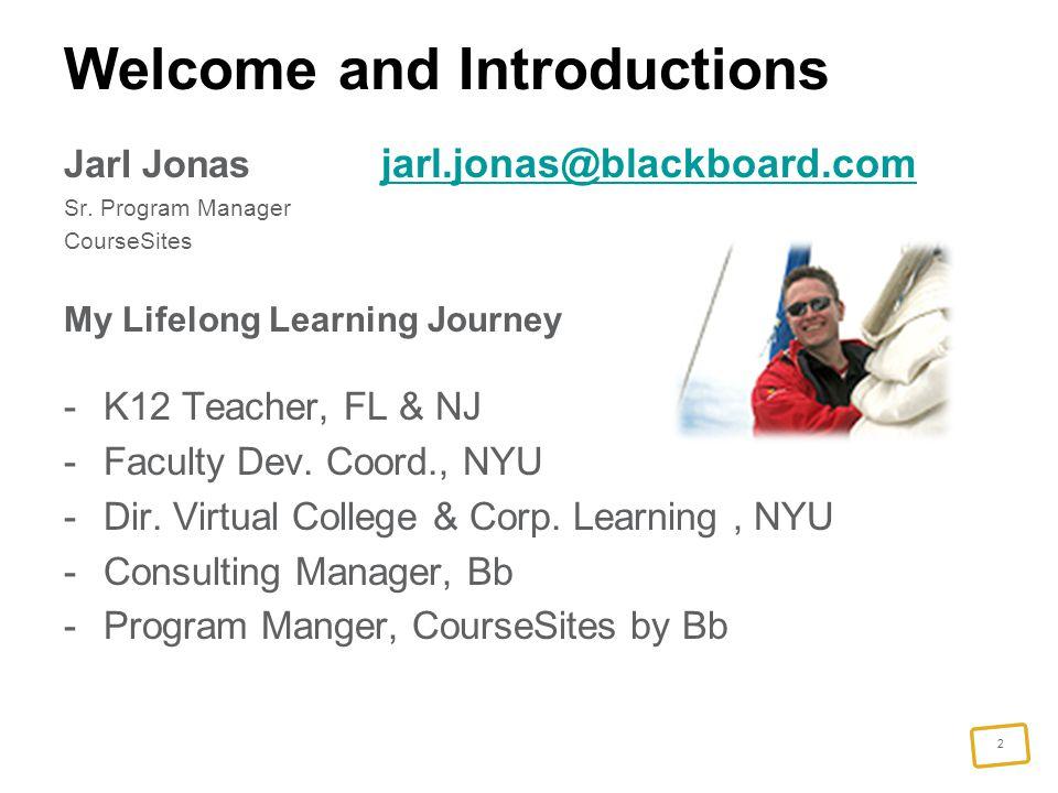 2 Welcome and Introductions Jarl Jonas jarl.jonas@blackboard.com jarl.jonas@blackboard.com Sr.