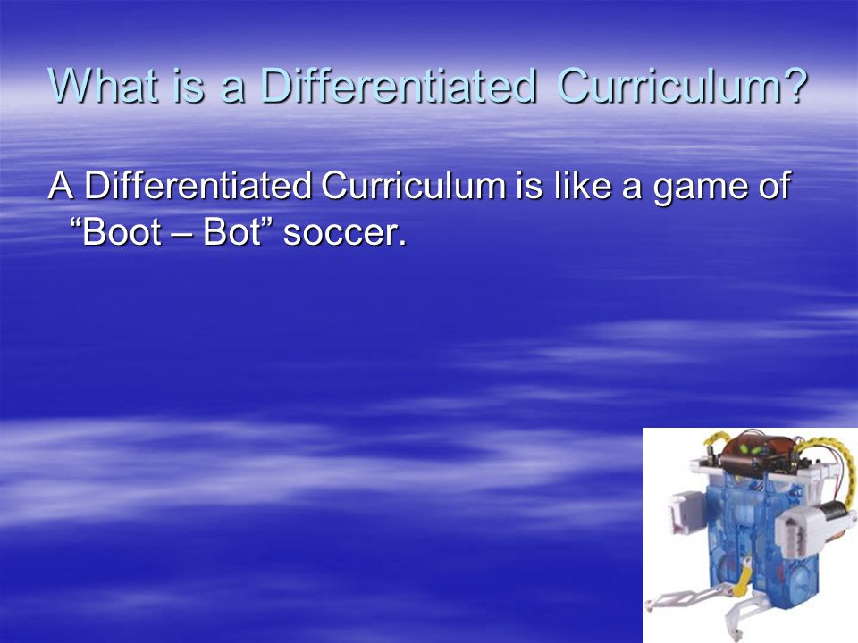 """What is a Differentiated Curriculum? A Differentiated Curriculum is like a game of """"Boot – Bot"""" soccer. A Differentiated Curriculum is like a game of"""