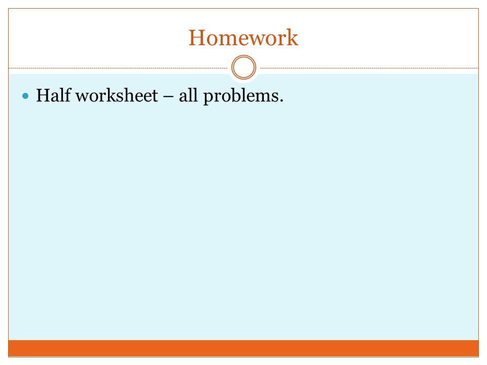 Homework Half worksheet – all problems.