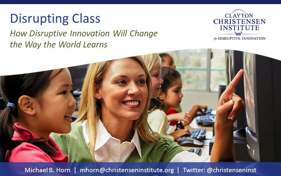 Clayton christensen institute @christenseninst Review of disruptive innovation