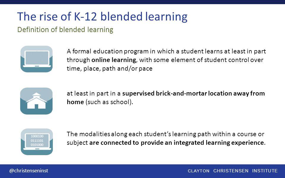 CLAYTON CHRISTENSEN INSTITUTE @christenseninst Emerging blended-learning models