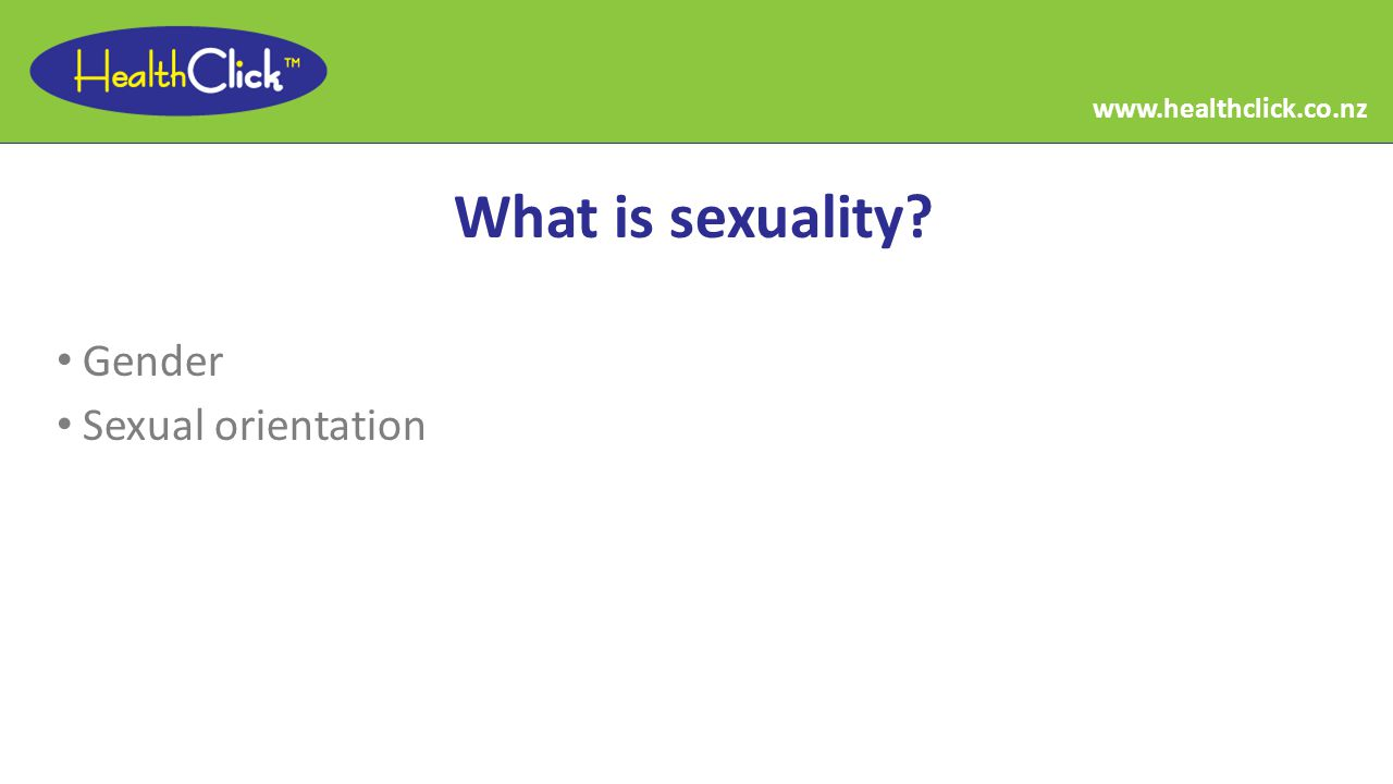What is sexuality Gender Sexual orientation www.healthclick.co.nz
