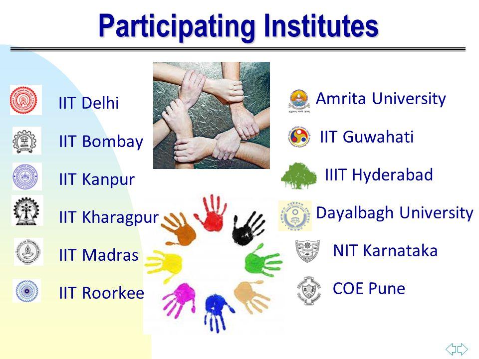 IIT Delhi n IIT Bombay n IIT Kanpur n IIT Kharagpur n IIT Madras n IIT Roorkee Participating Institutes Amrita University IIT Guwahati I IIIT Hyderabad Dayalbagh University NIT Karnataka COE Pune