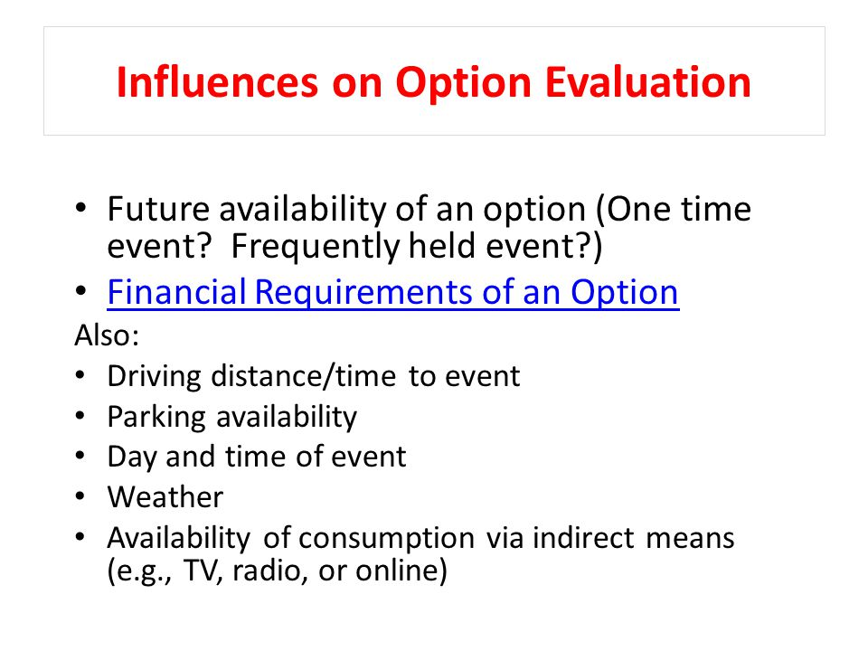 Influences on Option Evaluation Future availability of an option (One time event.