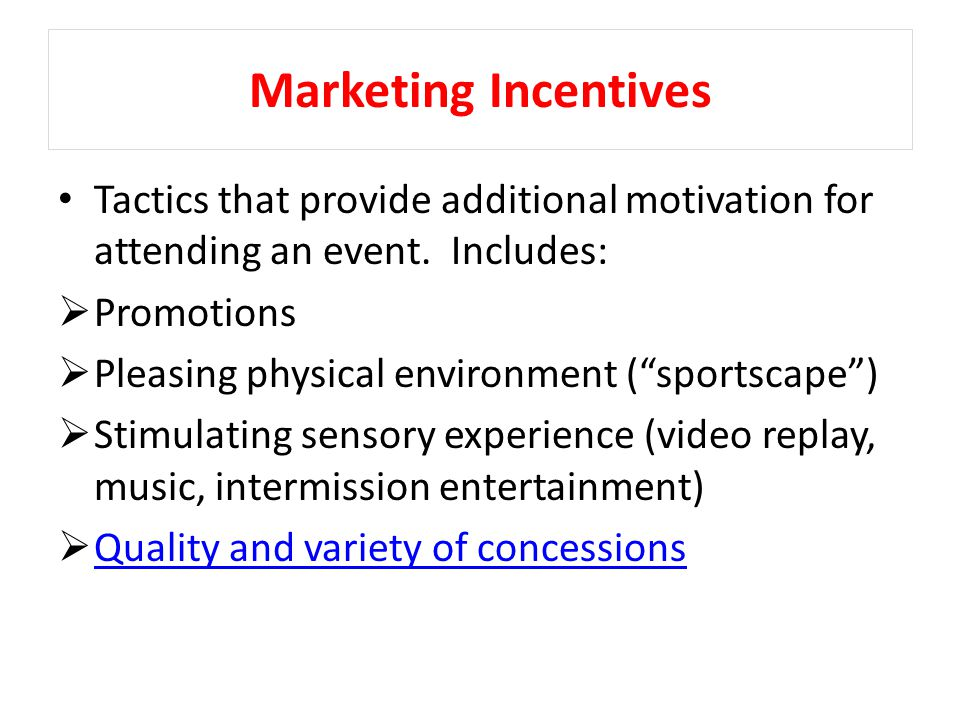 Marketing Incentives Tactics that provide additional motivation for attending an event.