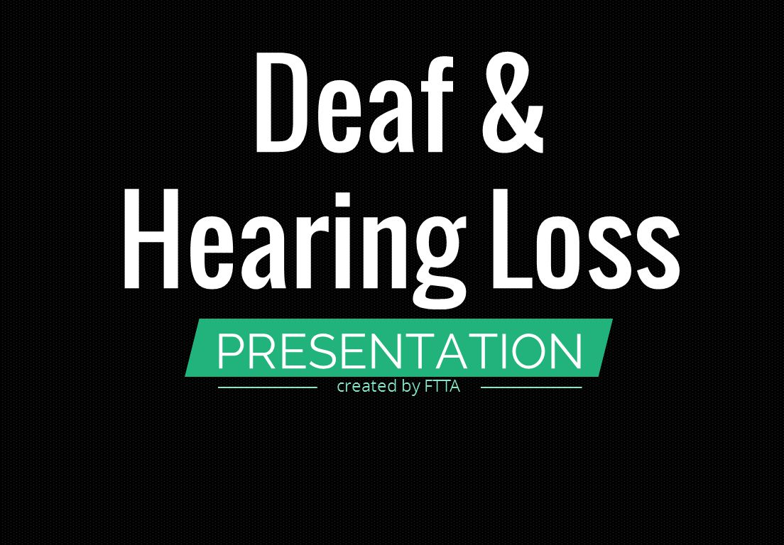 PRESENTATION Deaf & Hearing Loss created by FTTA