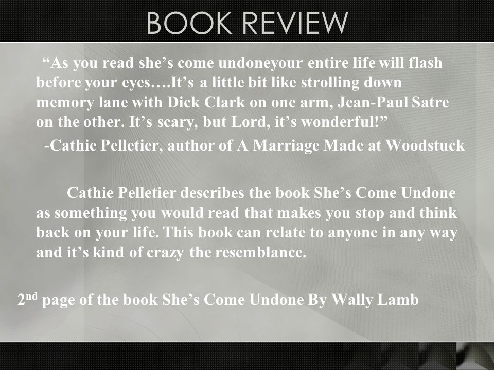 BOOK REVIEW As you read she's come undoneyour entire life will flash before your eyes….It's a little bit like strolling down memory lane with Dick Clark on one arm, Jean-Paul Satre on the other.