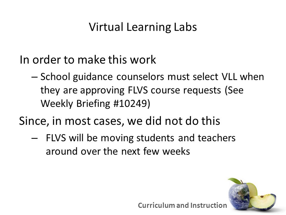 Virtual Learning Labs Course Requests As of 8/30 – FLVS had received 15,000 course requests from Miami-Dade – There were approximately 7500 course requests as of 8/1 – As of 8/19 the number had increased to 10,000 FLVS hopes to have students placed and active in courses by Friday, September 16, 2011 Curriculum and Instruction