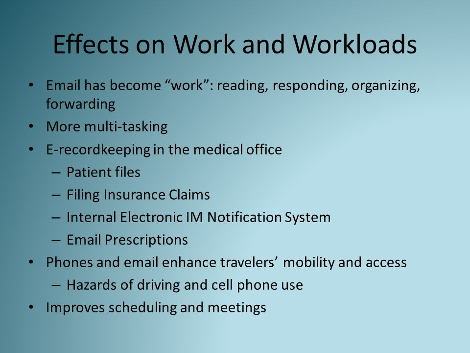 """Effects on Work and Workloads Email has become """"work"""": reading, responding, organizing, forwarding More multi-tasking E-recordkeeping in the medical o"""