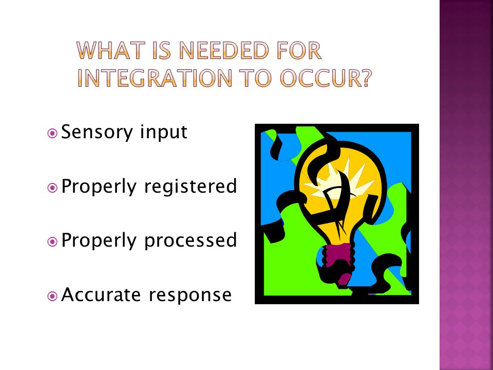  Sensory Integration Therapy (Jean Ayers, OT) is only done by Occupational Therapists with special training in a clinic setting with greater intensity and frequency.
