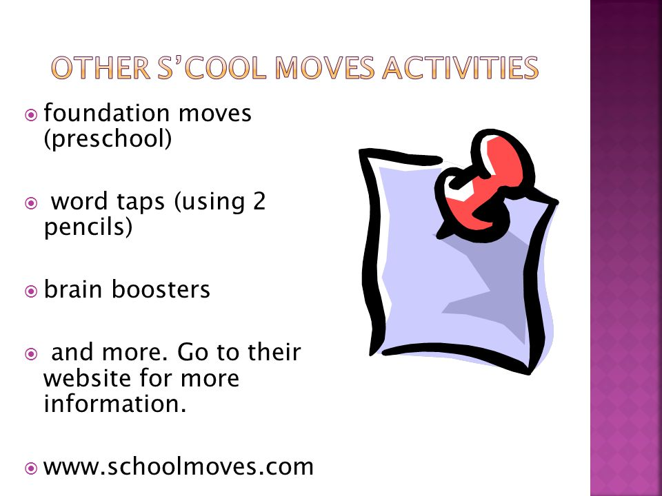  Minute moves  Focus Moves(beginning and intermediate)  Academic Brain Boosters (Reading Moves)  Advanced (intermediate II)