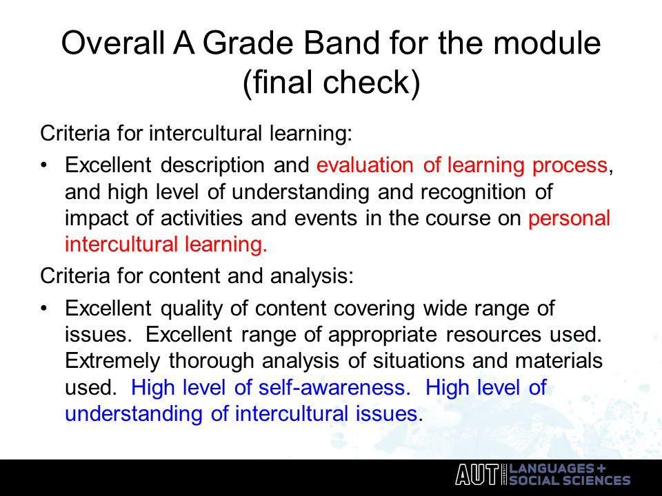 Overall A Grade Band for the module (final check) Criteria for intercultural learning: Excellent description and evaluation of learning process, and high level of understanding and recognition of impact of activities and events in the course on personal intercultural learning.