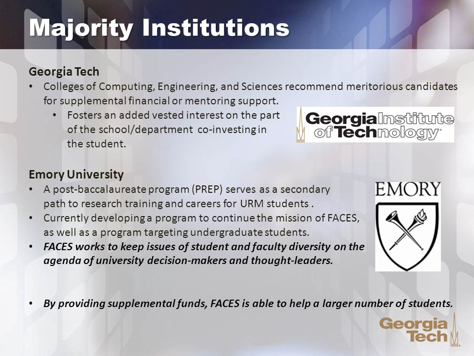 Majority Institutions Georgia Tech Colleges of Computing, Engineering, and Sciences recommend meritorious candidates for supplemental financial or mentoring support.